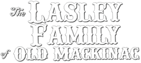 The Lasley Family of Old Mackinac
