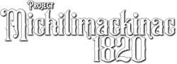 Project Michilimackinac 1820